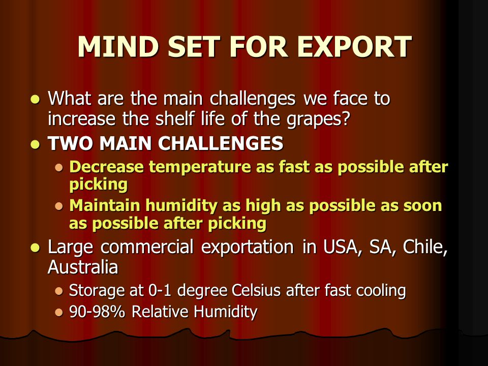 MIND SET FOR EXPORT What are the main challenges we face to increase the shelf life of the grapes.