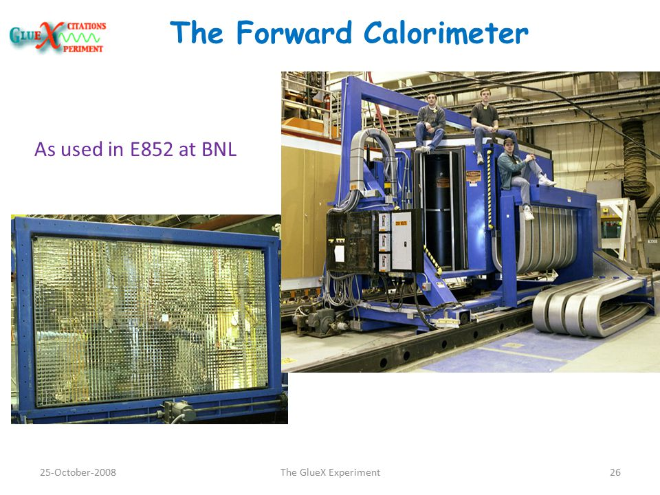 The Forward Calorimeter As used in E852 at BNL 25-October-200826The GlueX Experiment