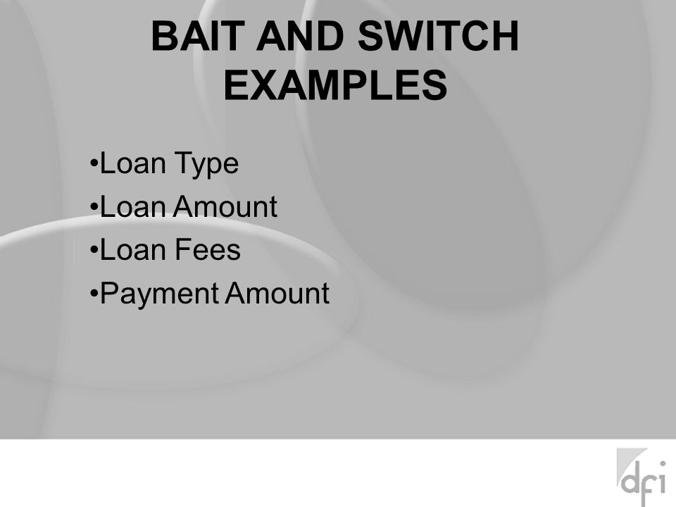 BAIT AND SWITCH EXAMPLES Loan Type Loan Amount Loan Fees Payment Amount