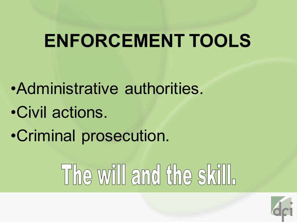 ENFORCEMENT TOOLS Administrative authorities. Civil actions. Criminal prosecution.