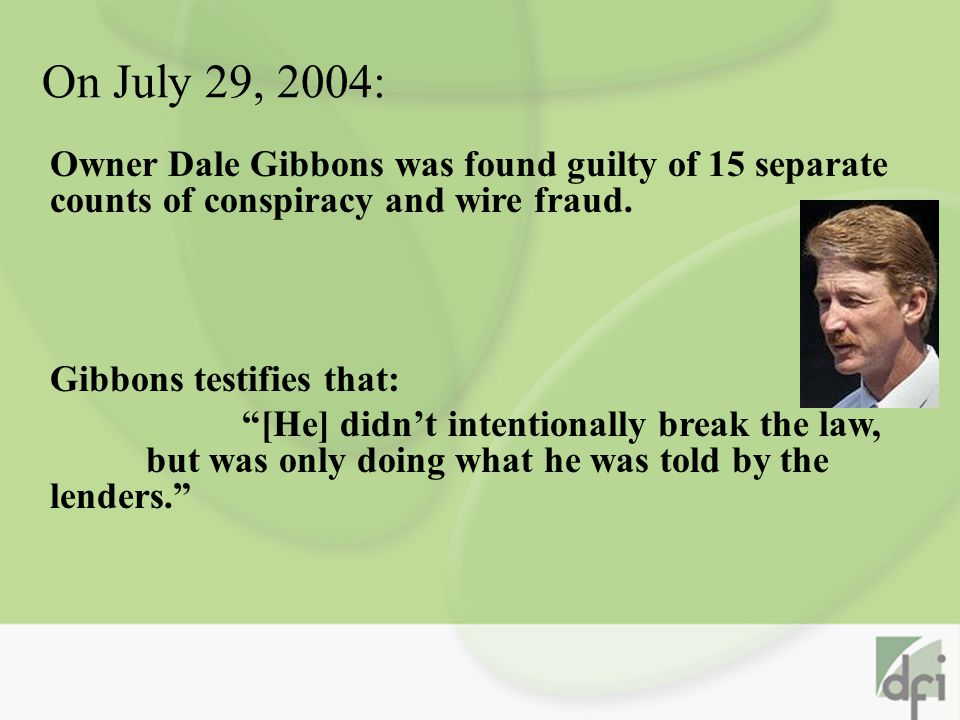 On July 29, 2004: Owner Dale Gibbons was found guilty of 15 separate counts of conspiracy and wire fraud.
