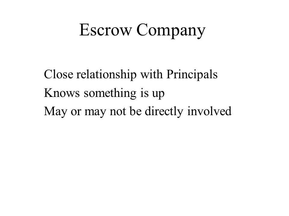 Escrow Company Close relationship with Principals Knows something is up May or may not be directly involved