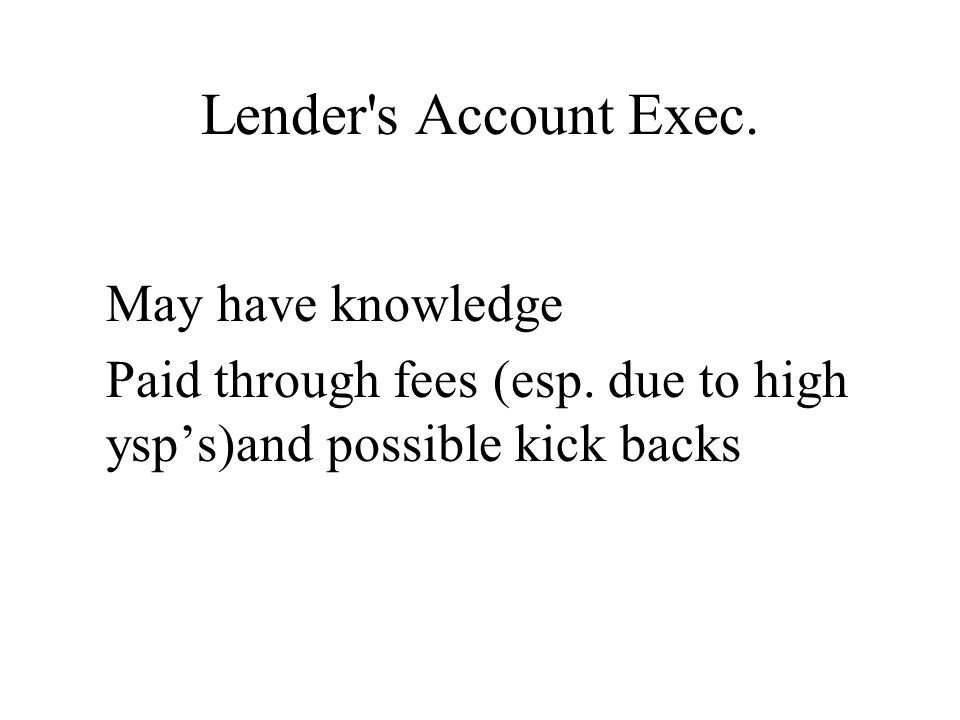 Lender s Account Exec. May have knowledge Paid through fees (esp.