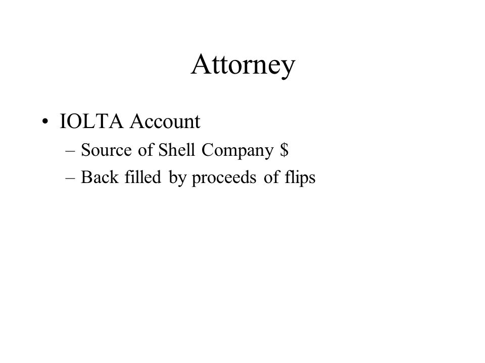 Attorney IOLTA Account –Source of Shell Company $ –Back filled by proceeds of flips