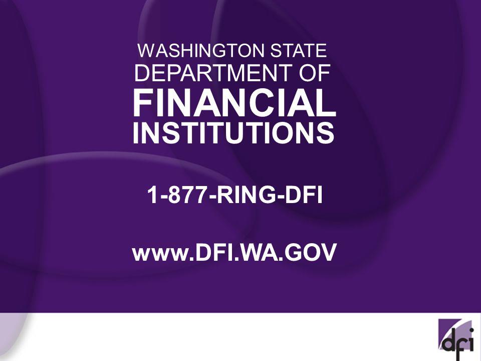 1-877-RING-DFI www.DFI.WA.GOV WASHINGTON STATE DEPARTMENT OF FINANCIAL INSTITUTIONS