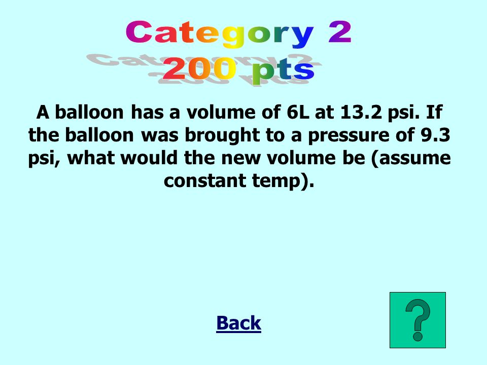 A balloon has a volume of 6L at 13.2 psi.