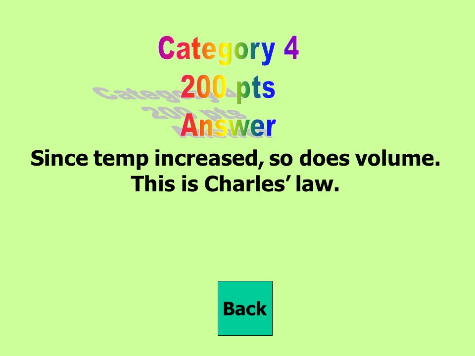 Since temp increased, so does volume. This is Charles' law. Back
