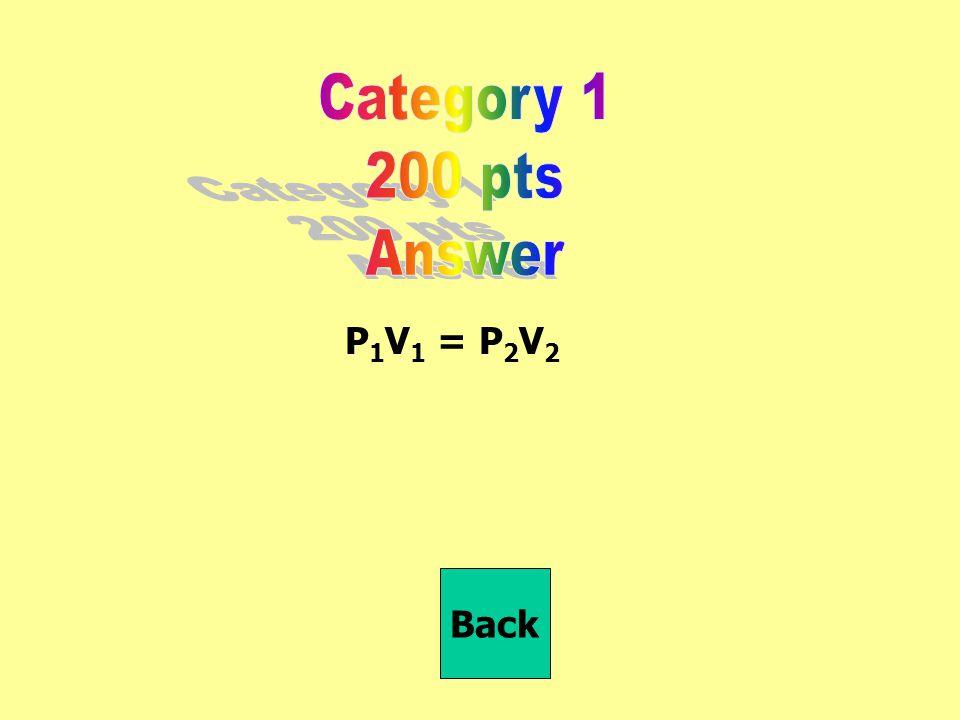 P 1 V 1 = P 2 V 2 Back