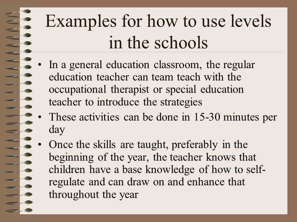 Examples for how to use levels in the schools In a general education classroom, the regular education teacher can team teach with the occupational the