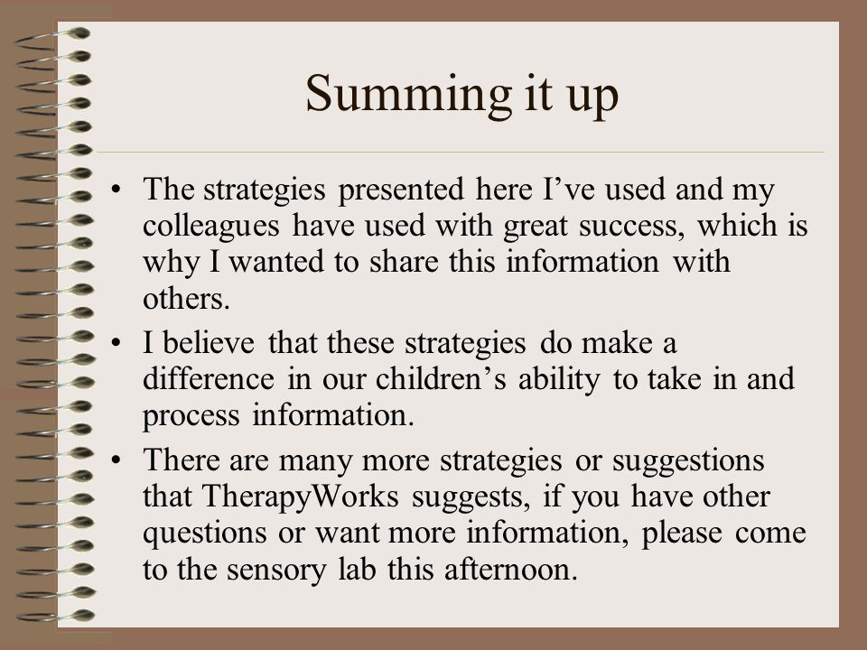 Summing it up The strategies presented here I've used and my colleagues have used with great success, which is why I wanted to share this information