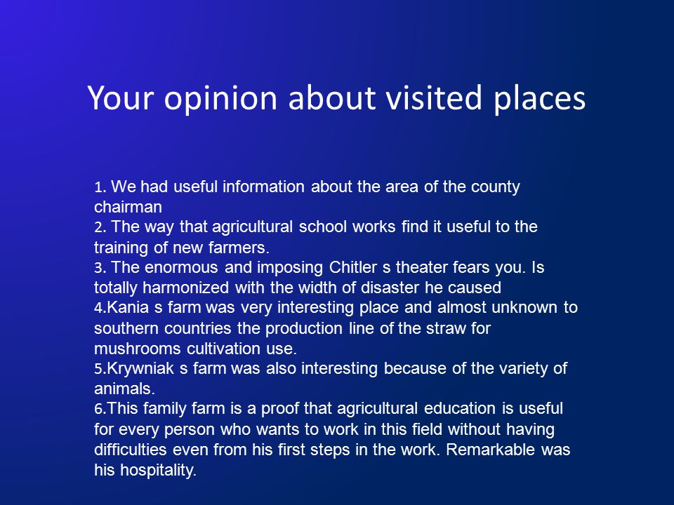 Your opinion about visited places 1. We had useful information about the area of the county chairman 2. The way that agricultural school works find it