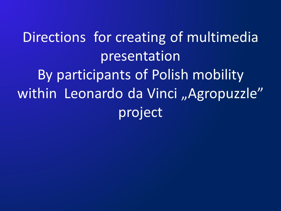 "Directions for creating of multimedia presentation By participants of Polish mobility within Leonardo da Vinci ""Agropuzzle project"