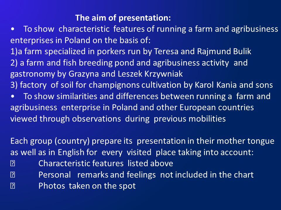 The aim of presentation: To show characteristic features of running a farm and agribusiness enterprises in Poland on the basis of: 1)a farm specialize
