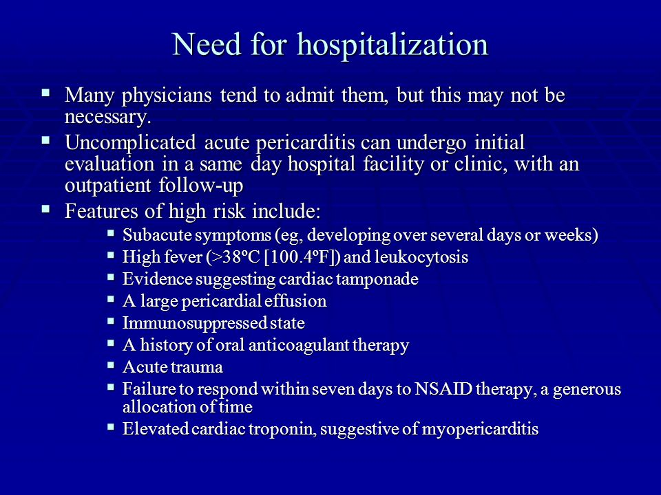 Need for hospitalization  Many physicians tend to admit them, but this may not be necessary.  Uncomplicated acute pericarditis can undergo initial e