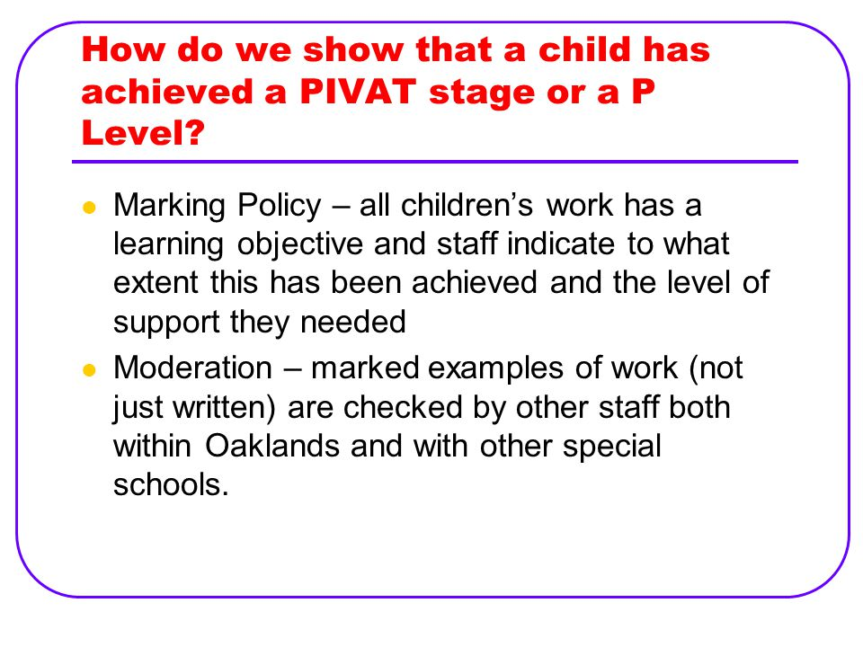 How do we show that a child has achieved a PIVAT stage or a P Level.