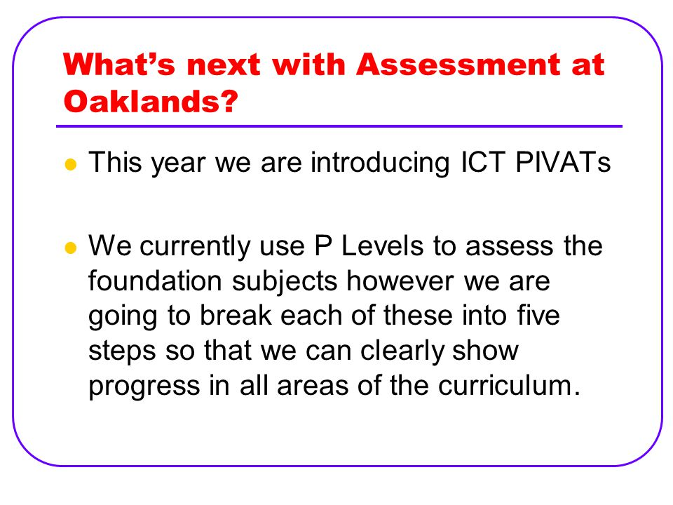 What's next with Assessment at Oaklands.