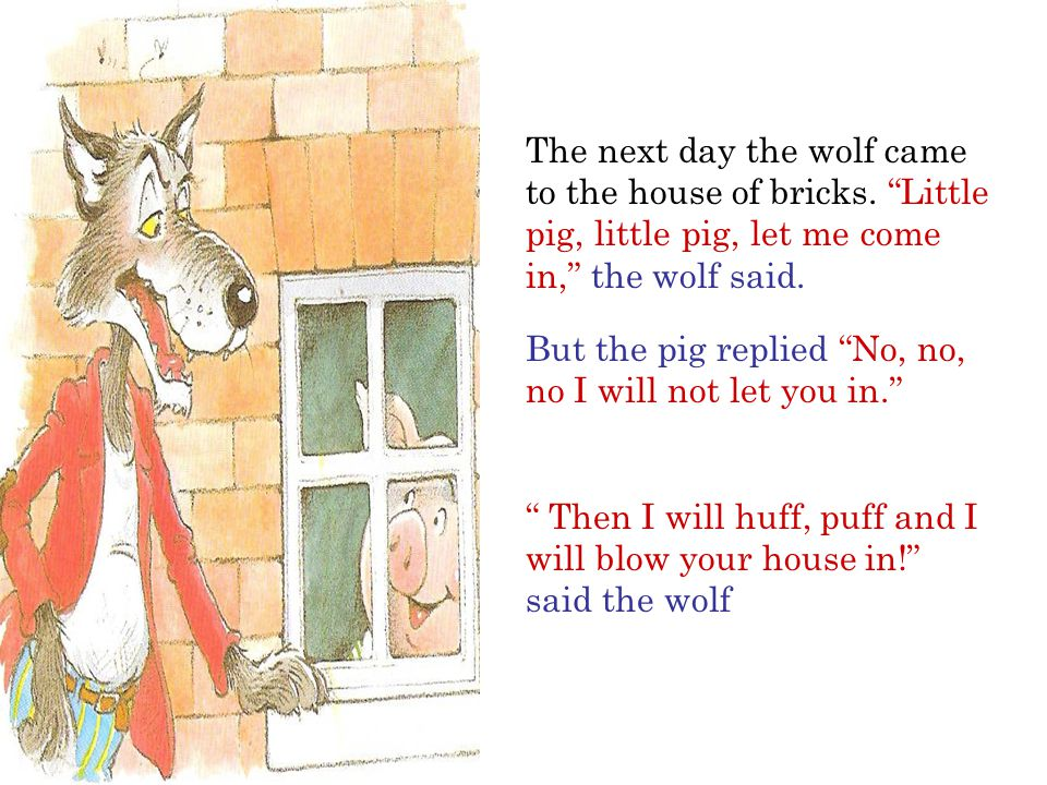 The next day the wolf came to the house of bricks.