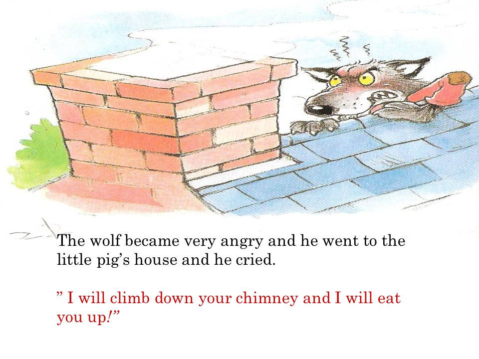 The wolf became very angry and he went to the little pig's house and he cried.