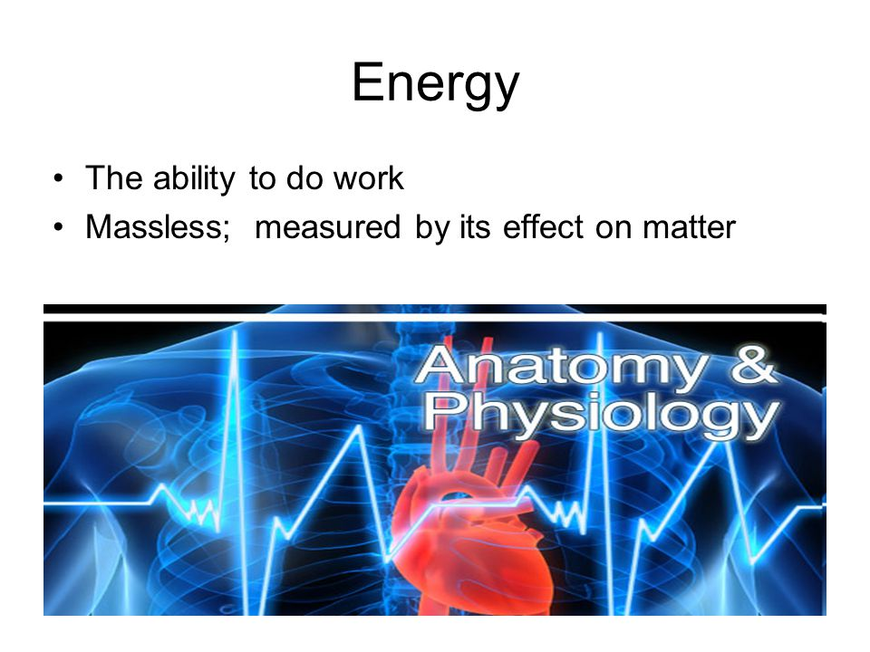 Energy The ability to do work Massless; measured by its effect on matter