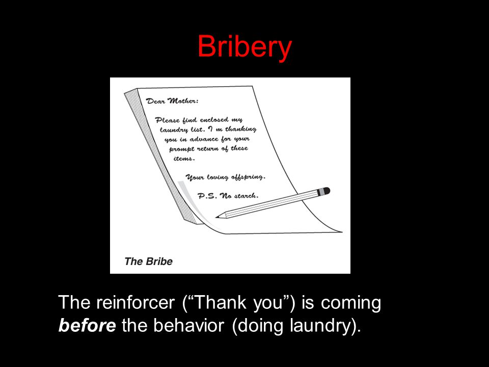 "Bribery The reinforcer (""Thank you"") is coming before the behavior (doing laundry)."