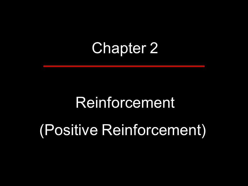 Chapter 2 Reinforcement (Positive Reinforcement))