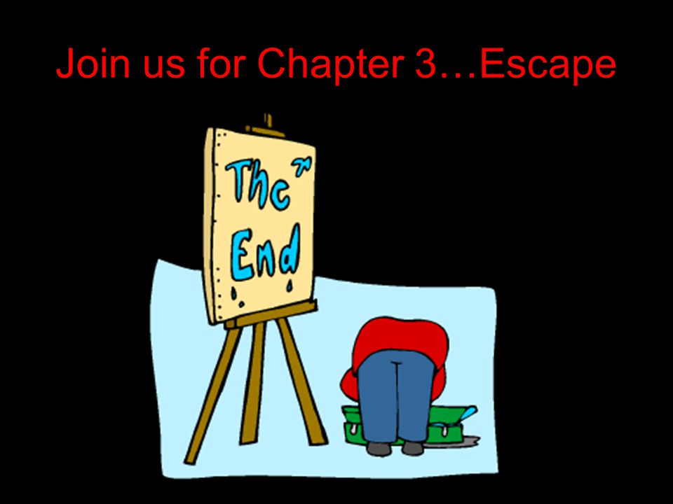 Join us for Chapter 3…Escape