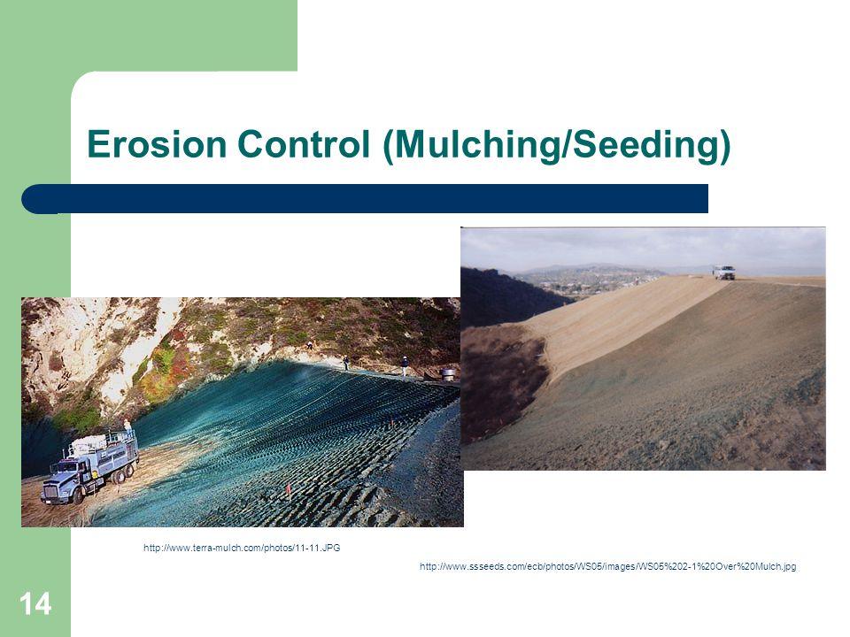 14 Erosion Control (Mulching/Seeding) http://www.terra-mulch.com/photos/11-11.JPG http://www.ssseeds.com/ecb/photos/WS05/images/WS05%202-1%20Over%20Mu