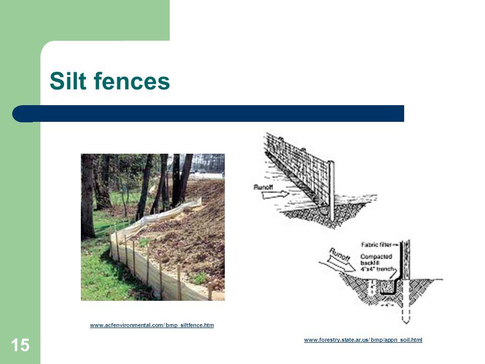 15 Silt fences www.acfenvironmental.com/ bmp_siltfence.htm www.forestry.state.ar.us/ bmp/appn_soil.html