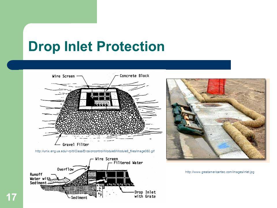 17 Drop Inlet Protection http://unix.eng.ua.edu/~rpitt/Class/Erosioncontrol/Module8/Module8_files/image050.gif http://www.greatamericantec.com/images/inlet.jpg