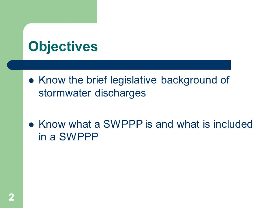 2 Objectives Know the brief legislative background of stormwater discharges Know what a SWPPP is and what is included in a SWPPP