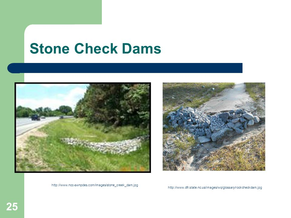 25 Stone Check Dams http://www.ncc-swnpdes.com/images/stone_creek_dam.jpg http://www.dfr.state.nc.us/images/wq/glossary/rockcheckdam.jpg