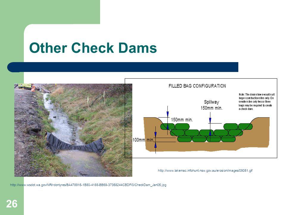 26 Other Check Dams http://www.wsdot.wa.gov/NR/rdonlyres/BA478915-1B80-4188-BB59-37358244CBDF/0/CheckDam_Jan05.jpg http://www.lakemac.infohunt.nsw.gov.au/erosion/images/09051.gif