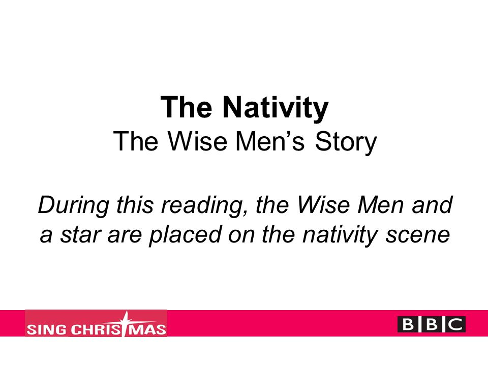 The Nativity The Wise Men's Story During this reading, the Wise Men and a star are placed on the nativity scene