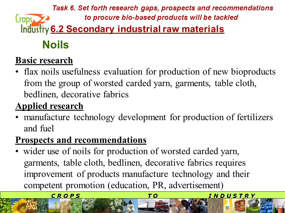 C R O P S T O I N D U S T R Y Task 6. Set forth research gaps, prospects and recommendations to procure bio-based products will be tackled 6.2 Seconda