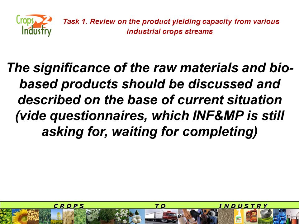 C R O P S T O I N D U S T R Y Task 1. Review on the product yielding capacity from various industrial crops streams The significance of the raw materi