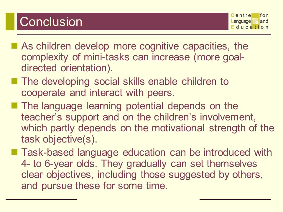 Conclusion As children develop more cognitive capacities, the complexity of mini-tasks can increase (more goal- directed orientation).