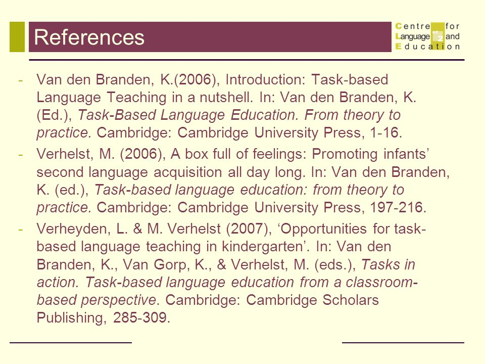 References -Van den Branden, K.(2006), Introduction: Task-based Language Teaching in a nutshell.