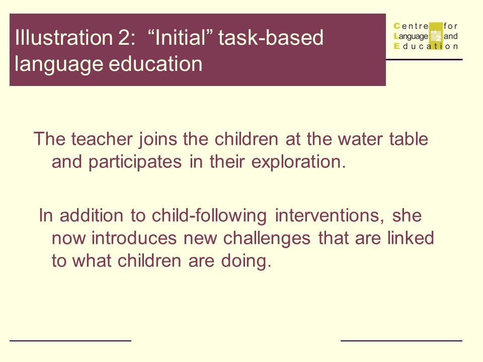 Illustration 2: Initial task-based language education The teacher joins the children at the water table and participates in their exploration.
