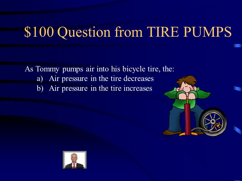 Jeopardy Tire Pumps Define Water guns & Fire Fill in the blanks Diagrams Q $100 Q $200 Q $300 Q $400 Q $500 Q $100 Q $200 Q $300 Q $400 Q $500 Final Jeopardy