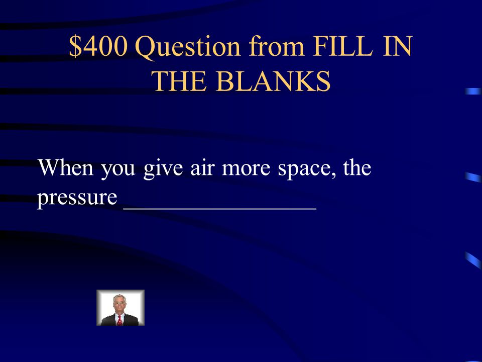 $300 Answer from FILL IN THE BLANKS when you compress air the pressure increases