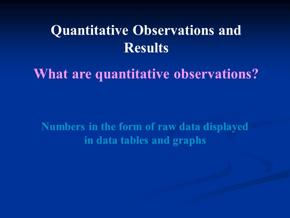Quantitative Observations and Results What are quantitative observations.