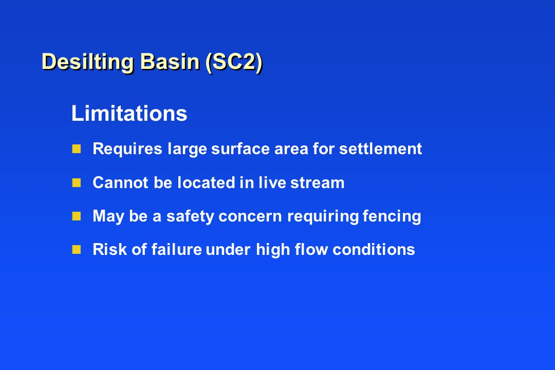 Limitations n Requires large surface area for settlement n Cannot be located in live stream n May be a safety concern requiring fencing n Risk of fail