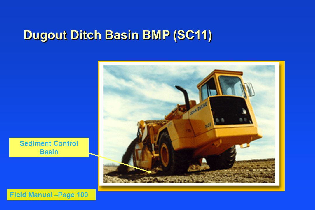 Dugout Ditch Basin BMP (SC11) Sediment Control Basin Field Manual –Page 100