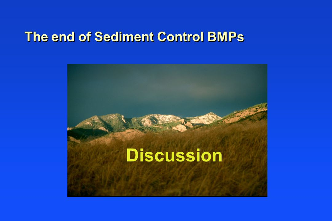 The end of Sediment Control BMPs Discussion