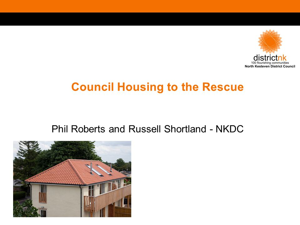 Council Housing to the Rescue Phil Roberts and Russell Shortland - NKDC
