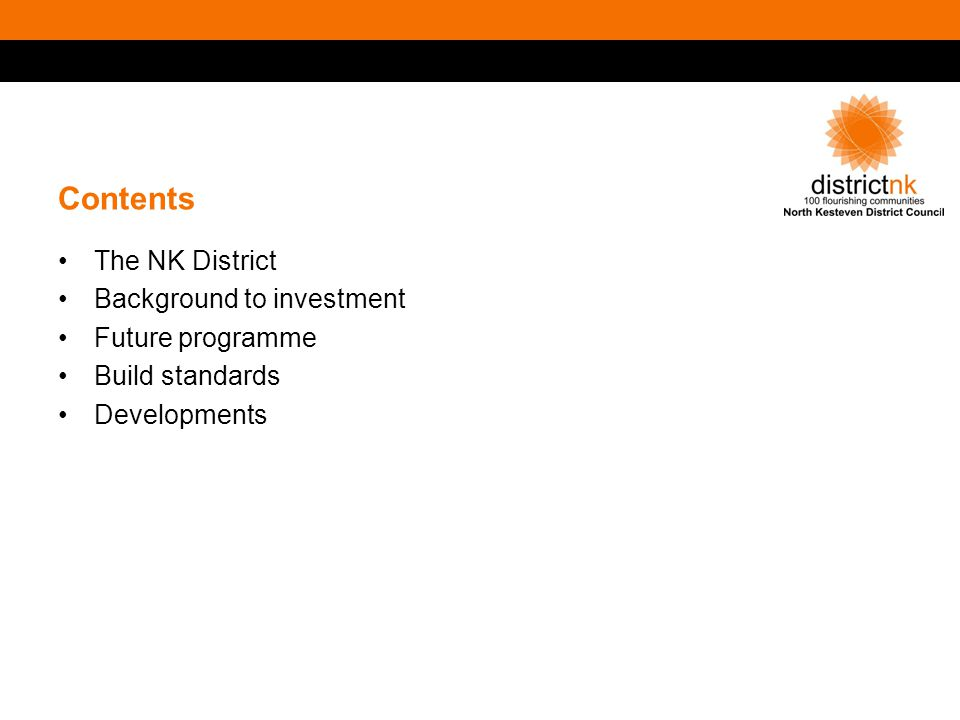 Contents The NK District Background to investment Future programme Build standards Developments