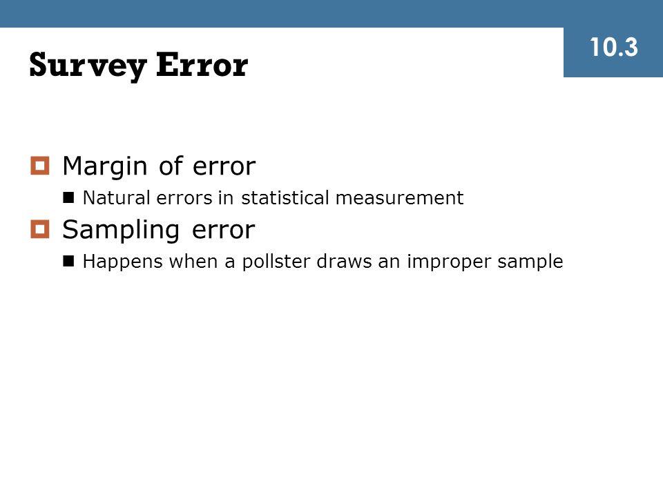 Survey Error  Margin of error Natural errors in statistical measurement  Sampling error Happens when a pollster draws an improper sample 10.3