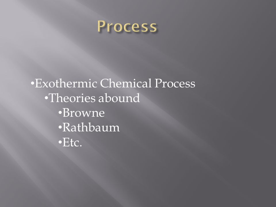 Exothermic Chemical Process Theories abound Browne Rathbaum Etc.