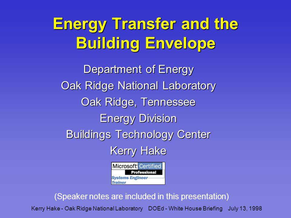 Kerry Hake - Oak Ridge National Laboratory DOEd - White House Briefing July 13, 1998 Energy Transfer Building and Testing a Straw Bale Wall AgenciesGoalsHistoryTeachersDevelopmentCommunityContacts