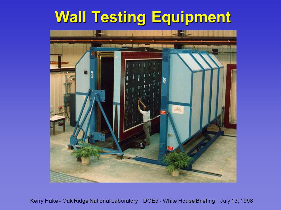 Kerry Hake - Oak Ridge National Laboratory DOEd - White House Briefing July 13, 1998 Wall Testing Equipment